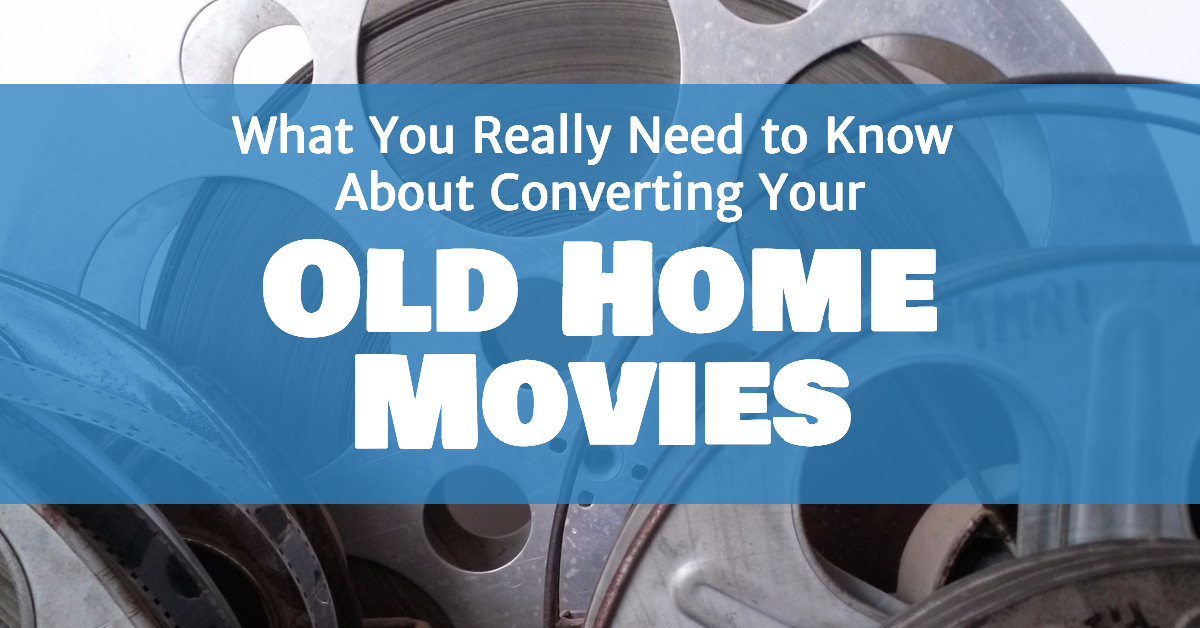 What You Really Need to Know About Converting Your Home Movies (Part One)