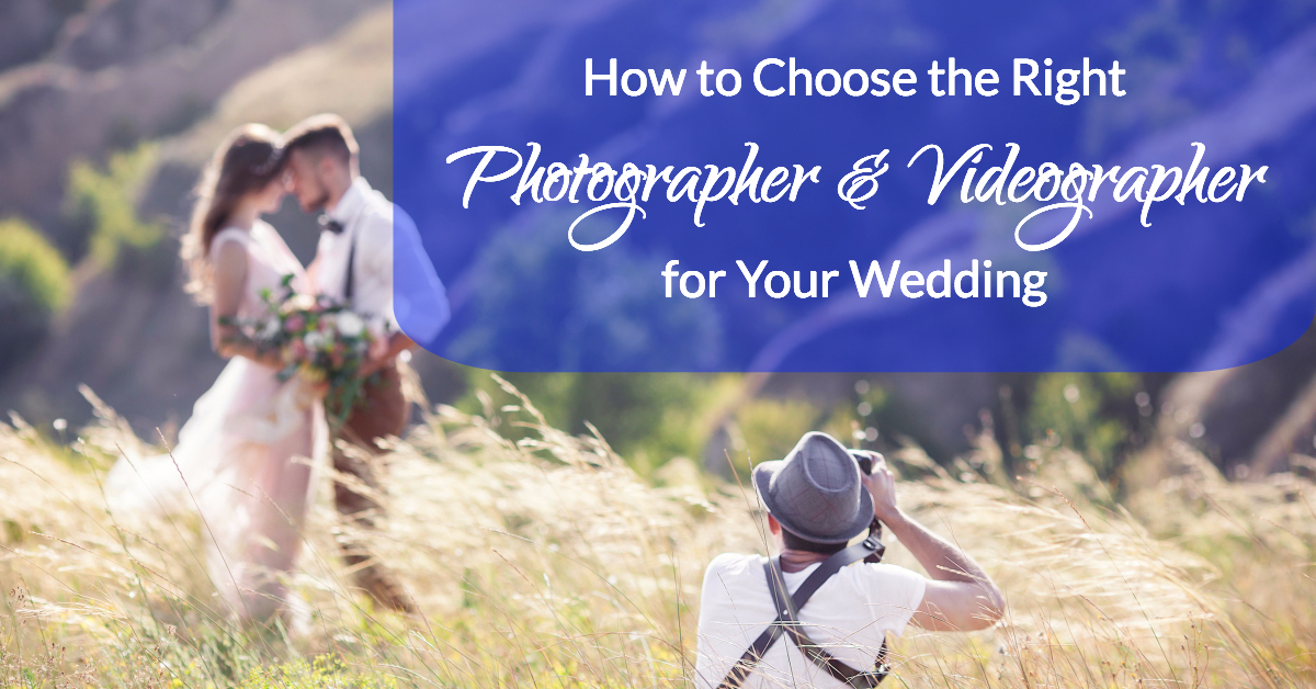 How to Choose the Right Photographer and Videographer for Your Wedding
