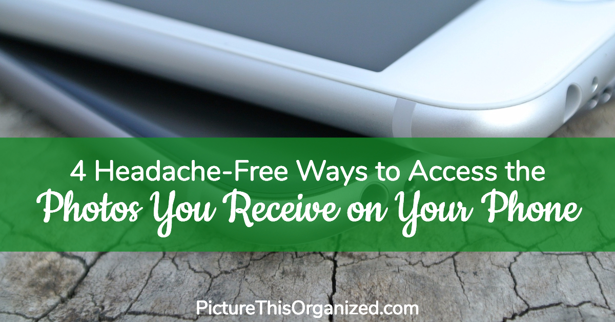 4 Headache-Free Ways to Access the Photos You Receive on Your Phone