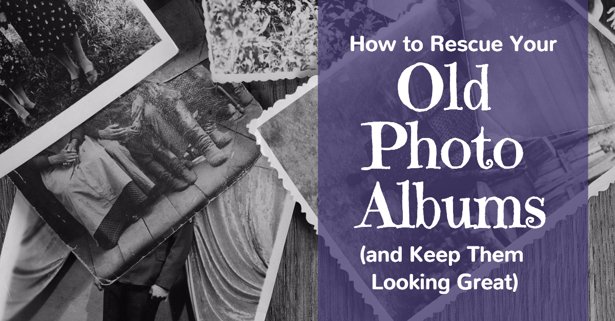 How To Rescue Your Old Photo Albums And Keep Them Looking Great For A Long Time Picture This Organized