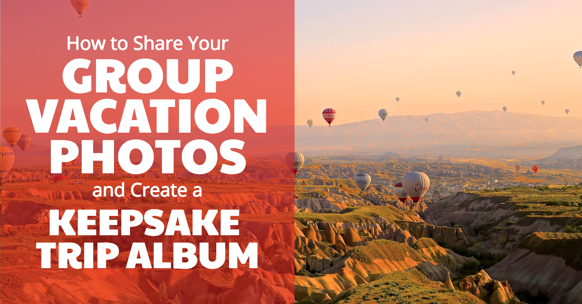 How To Share Group Vacation Photos Create A Keepsake Trip Album