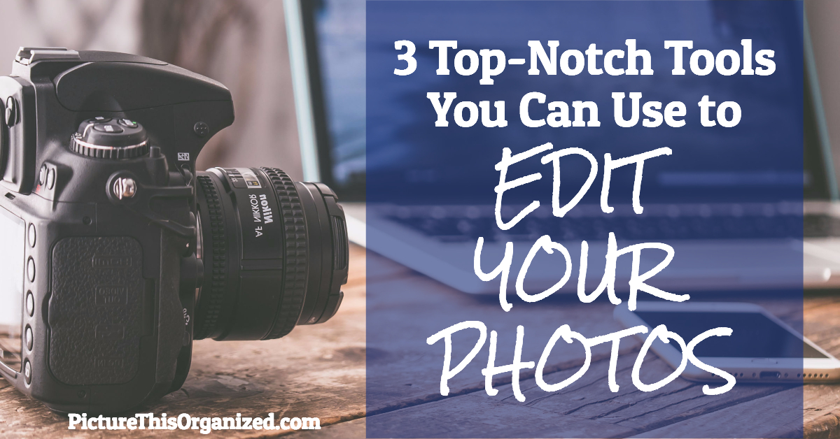 3 Top-Notch Tools You Can Use to Edit Your Photos
