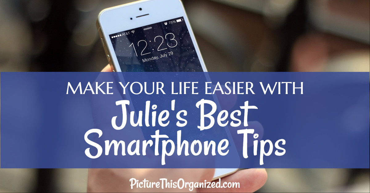 Make Your Life Easier with Julie's Best Smartphone Tips