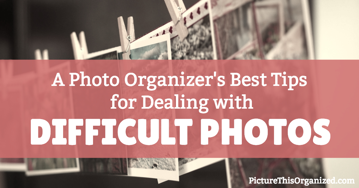 A Photo Organizer's Best Tips for Dealing with Difficult Photos